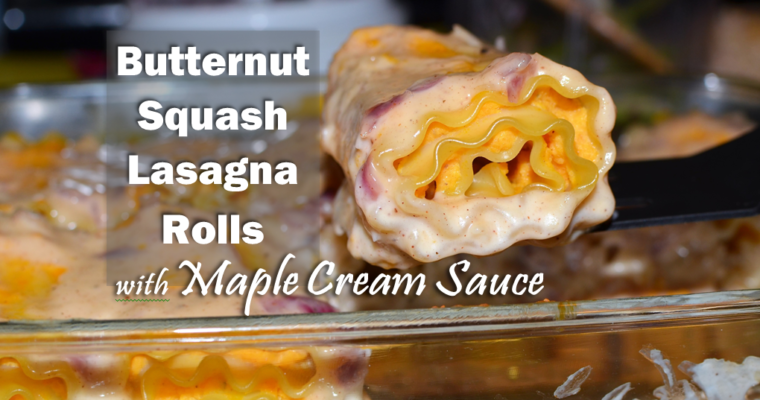 Butternut Squash Lasagna Rolls with Maple Cream Sauce